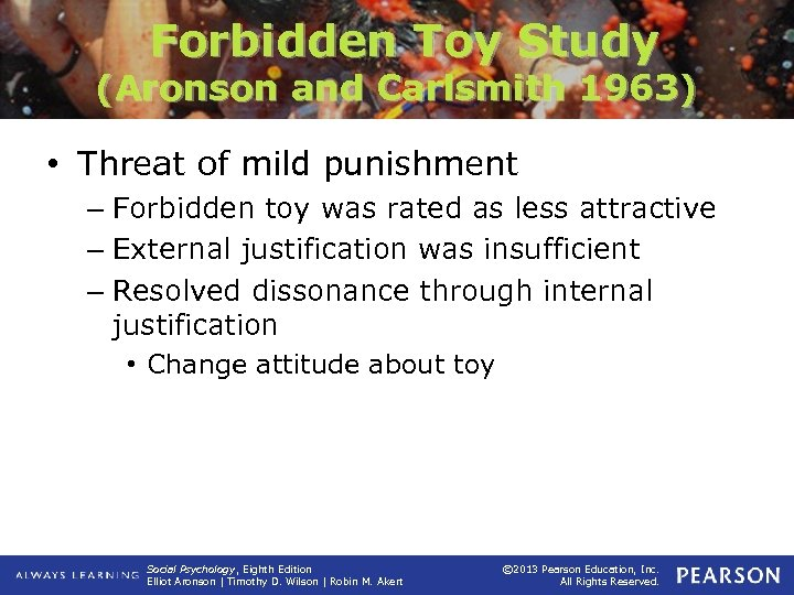 Forbidden Toy Study (Aronson and Carlsmith 1963) • Threat of mild punishment – Forbidden