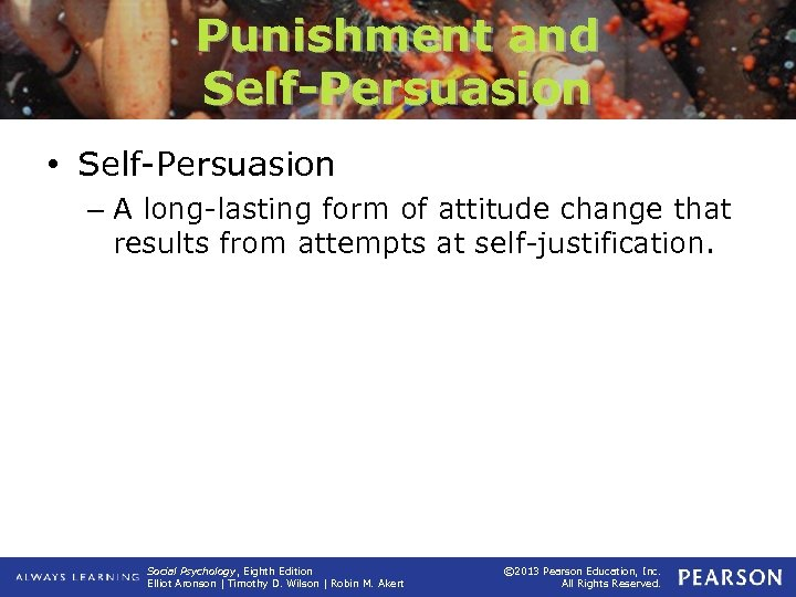 Punishment and Self-Persuasion • Self-Persuasion – A long-lasting form of attitude change that results