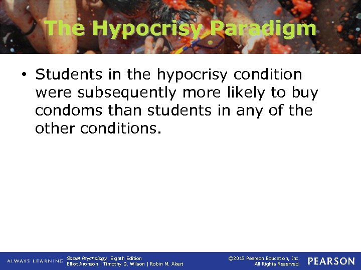 The Hypocrisy Paradigm • Students in the hypocrisy condition were subsequently more likely to