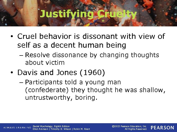 Justifying Cruelty • Cruel behavior is dissonant with view of self as a decent