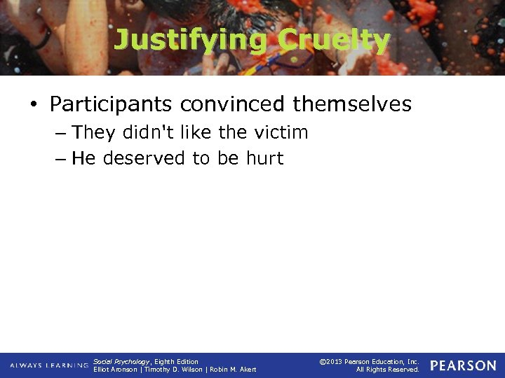 Justifying Cruelty • Participants convinced themselves – They didn't like the victim – He