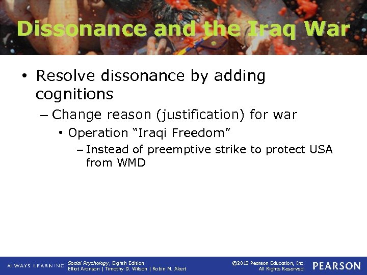 Dissonance and the Iraq War • Resolve dissonance by adding cognitions – Change reason