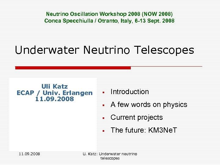 Neutrino Oscillation Workshop 2008 (NOW 2008) Conca Specchiulla / Otranto, Italy, 6 -13 Sept.