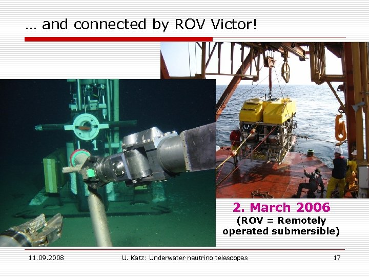 … and connected by ROV Victor! 2. March 2006 (ROV = Remotely operated submersible)
