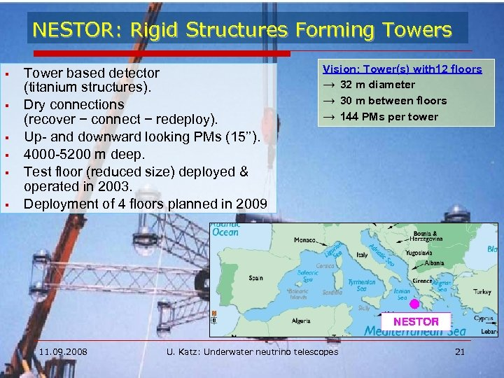NESTOR: Rigid Structures Forming Towers § § § Tower based detector (titanium structures). Dry
