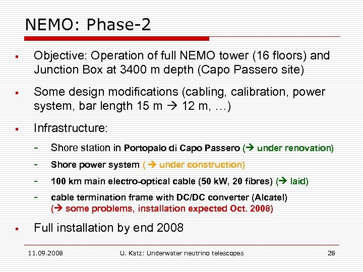 NEMO: Phase-2 § Objective: Operation of full NEMO tower (16 floors) and Junction Box