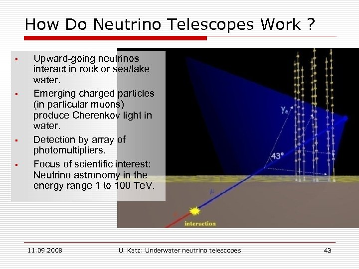 How Do Neutrino Telescopes Work ? § § Upward-going neutrinos interact in rock or