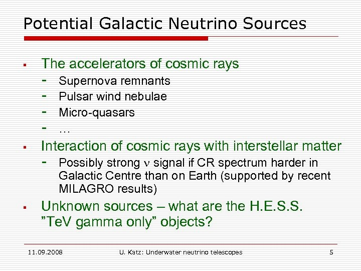 Potential Galactic Neutrino Sources § The accelerators of cosmic rays - § Interaction of