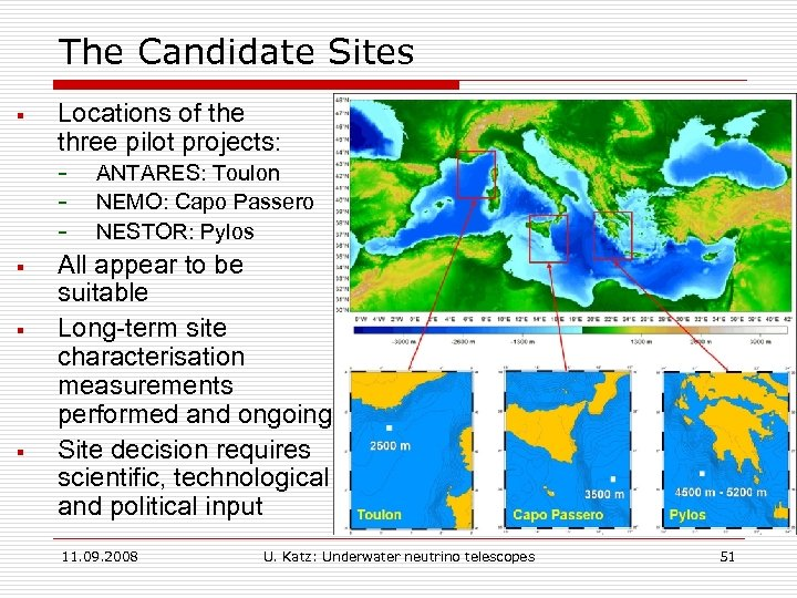 The Candidate Sites § Locations of the three pilot projects: - § § §