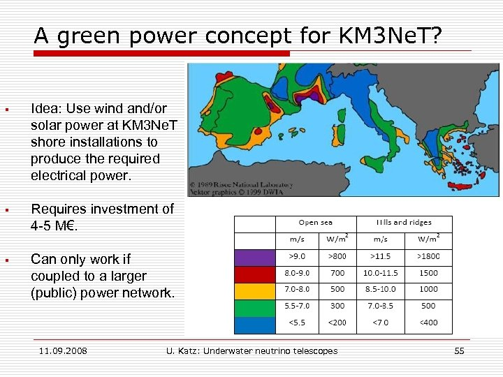 A green power concept for KM 3 Ne. T? § Idea: Use wind and/or