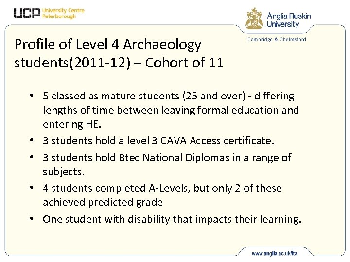 Profile of Level 4 Archaeology students(2011 -12) – Cohort of 11 • 5 classed