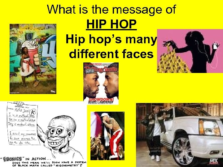 What is the message of HIP HOP Hip hop's many different faces