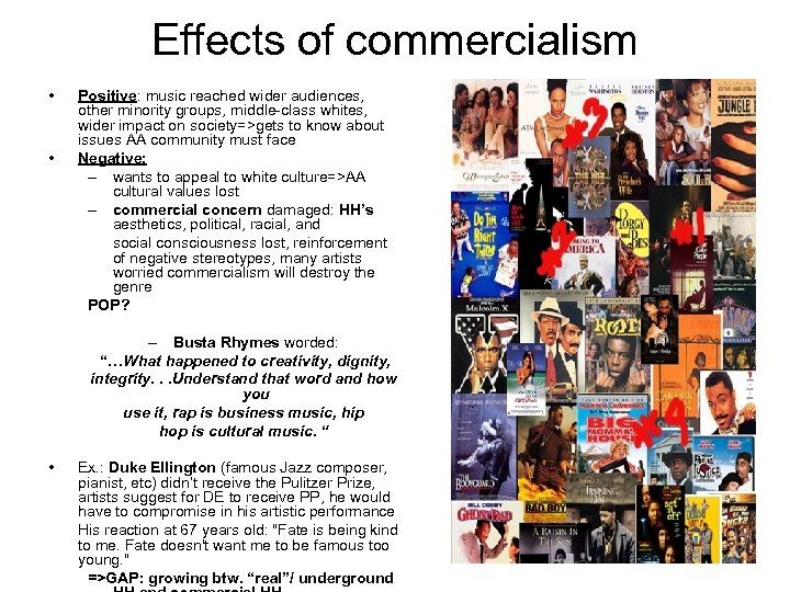Effects of commercialism • • Positive: music reached wider audiences, other minority groups, middle-class