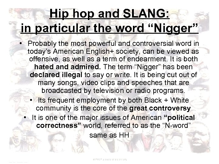 """Hip hop and SLANG: in particular the word """"Nigger"""" • Probably the most powerful"""