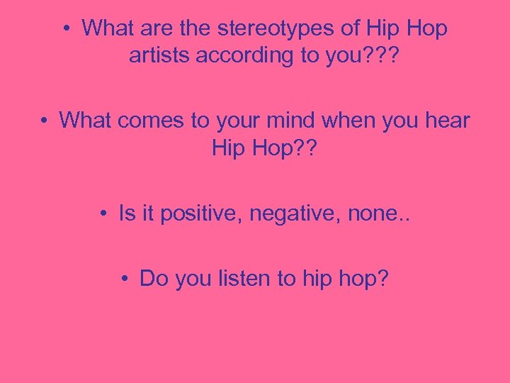 • What are the stereotypes of Hip Hop artists according to you? ?
