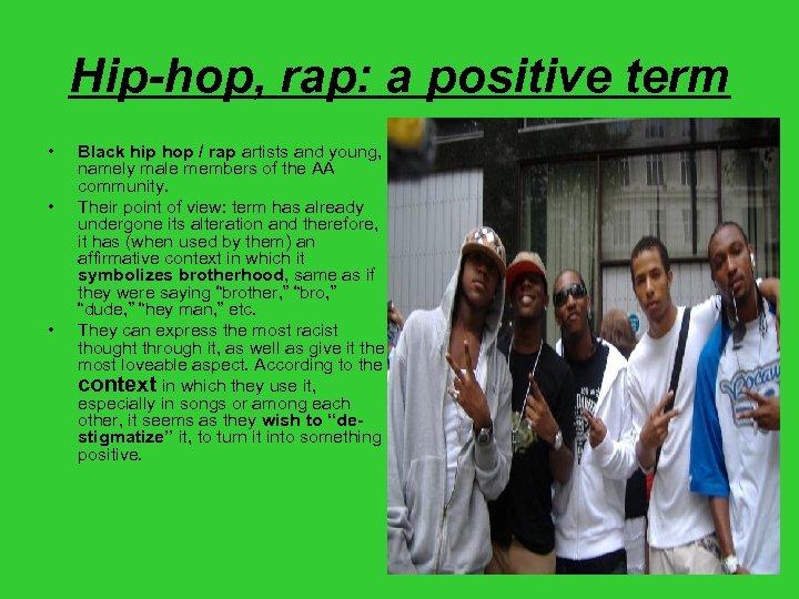 Hip-hop, rap: a positive term • • • Black hip hop / rap artists