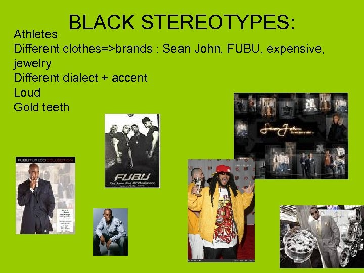 BLACK STEREOTYPES: Athletes Different clothes=>brands : Sean John, FUBU, expensive, jewelry Different dialect +