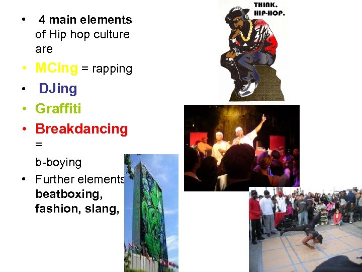 • 4 main elements of Hip hop culture are • MCing = rapping
