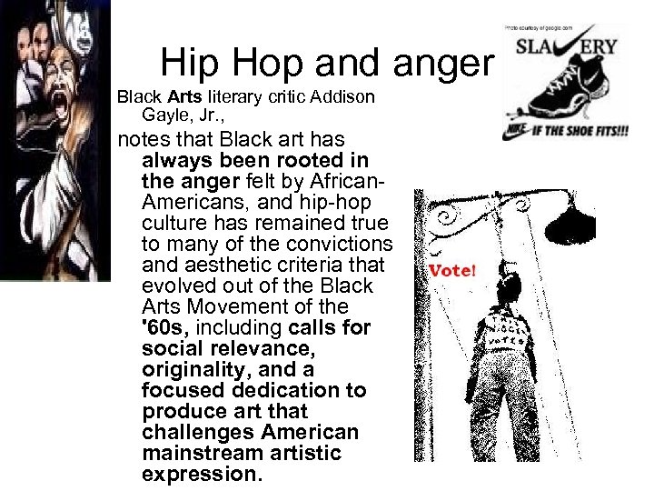 Hip Hop and anger Black Arts literary critic Addison Gayle, Jr. , notes that