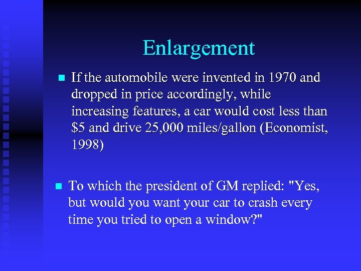 Enlargement n If the automobile were invented in 1970 and dropped in price accordingly,