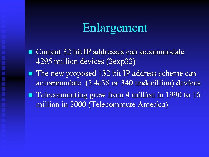 Enlargement n n n Current 32 bit IP addresses can accommodate 4295 million devices