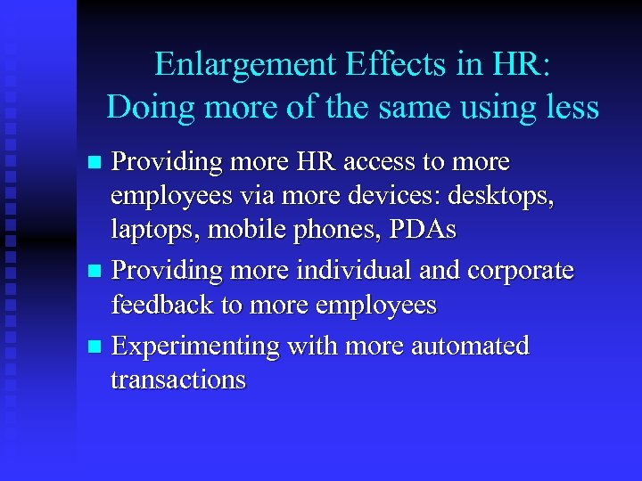 Enlargement Effects in HR: Doing more of the same using less Providing more HR