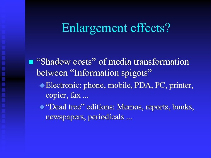 "Enlargement effects? n ""Shadow costs"" of media transformation between ""Information spigots"" u Electronic: phone,"