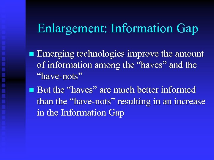 "Enlargement: Information Gap Emerging technologies improve the amount of information among the ""haves"" and"