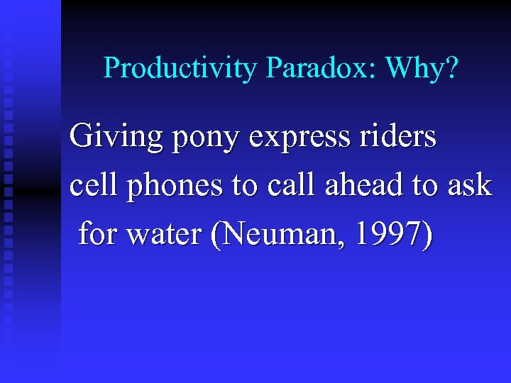 Productivity Paradox: Why? Giving pony express riders cell phones to call ahead to ask