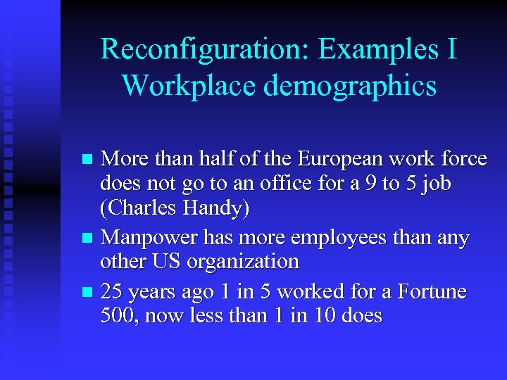 Reconfiguration: Examples I Workplace demographics More than half of the European work force does