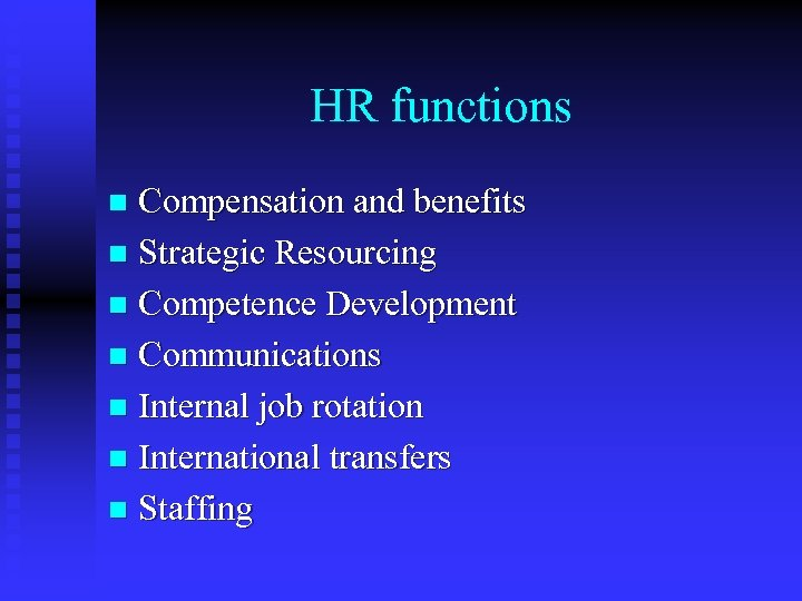 HR functions Compensation and benefits n Strategic Resourcing n Competence Development n Communications n