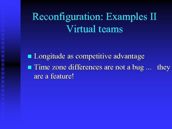 Reconfiguration: Examples II Virtual teams Longitude as competitive advantage n Time zone differences are