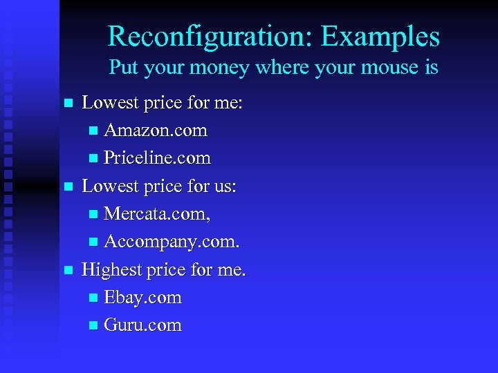 Reconfiguration: Examples Put your money where your mouse is n n n Lowest price