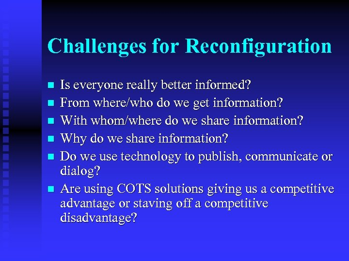 Challenges for Reconfiguration n n n Is everyone really better informed? From where/who do