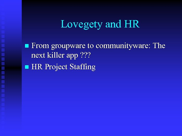 Lovegety and HR From groupware to communityware: The next killer app ? ? ?
