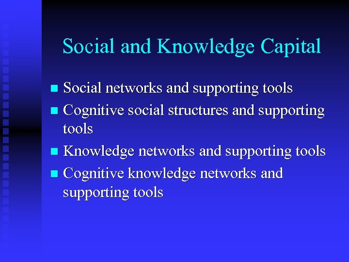Social and Knowledge Capital Social networks and supporting tools n Cognitive social structures and