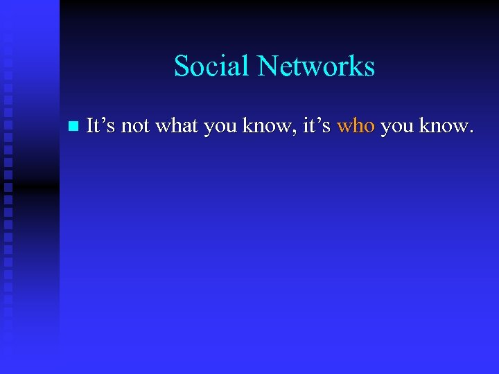 Social Networks n It's not what you know, it's who you know.