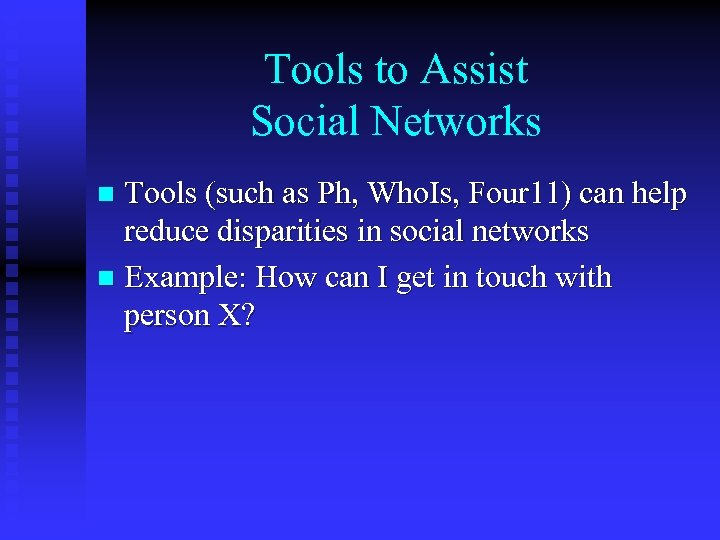 Tools to Assist Social Networks Tools (such as Ph, Who. Is, Four 11) can