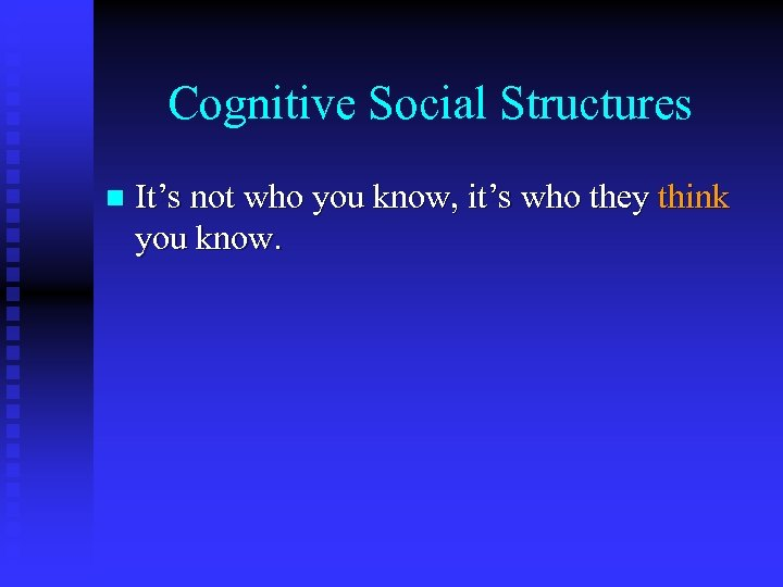 Cognitive Social Structures n It's not who you know, it's who they think you