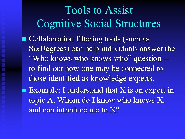 Tools to Assist Cognitive Social Structures Collaboration filtering tools (such as Six. Degrees) can