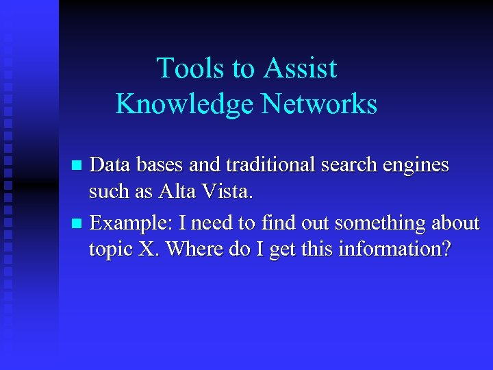 Tools to Assist Knowledge Networks Data bases and traditional search engines such as Alta