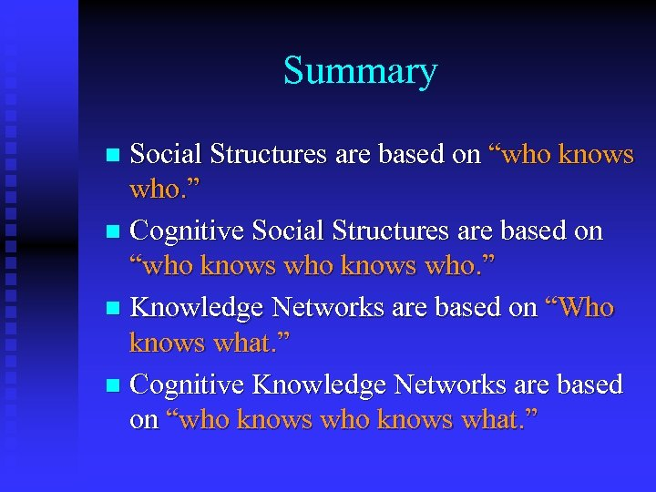 "Summary Social Structures are based on ""who knows who. "" n Cognitive Social Structures"