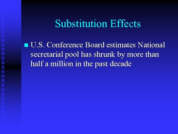 Substitution Effects n U. S. Conference Board estimates National secretarial pool has shrunk by