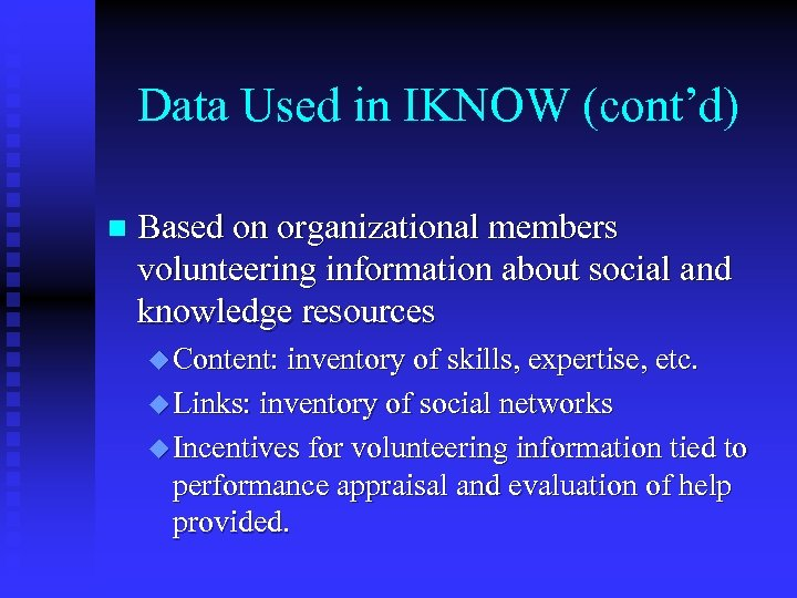 Data Used in IKNOW (cont'd) n Based on organizational members volunteering information about social