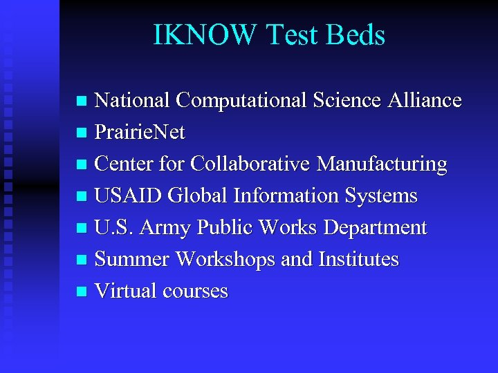 IKNOW Test Beds National Computational Science Alliance n Prairie. Net n Center for Collaborative