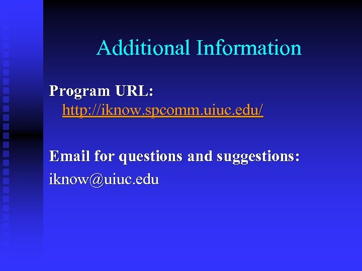 Additional Information Program URL: http: //iknow. spcomm. uiuc. edu/ Email for questions and suggestions:
