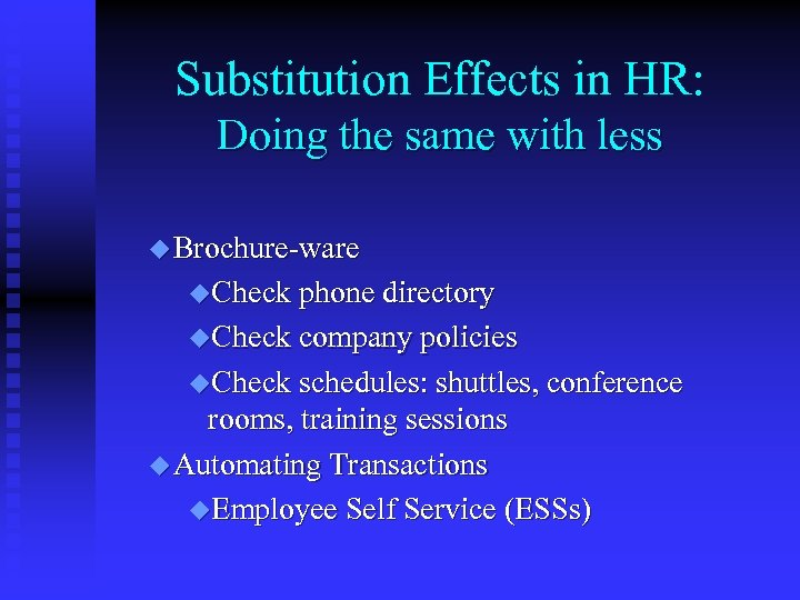 Substitution Effects in HR: Doing the same with less u Brochure-ware u. Check phone
