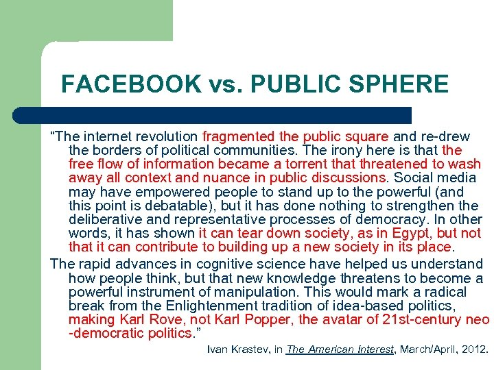 """FACEBOOK vs. PUBLIC SPHERE """"The internet revolution fragmented the public square and re-drew the"""