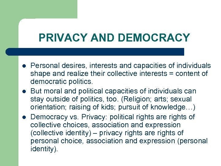 PRIVACY AND DEMOCRACY l l l Personal desires, interests and capacities of individuals shape