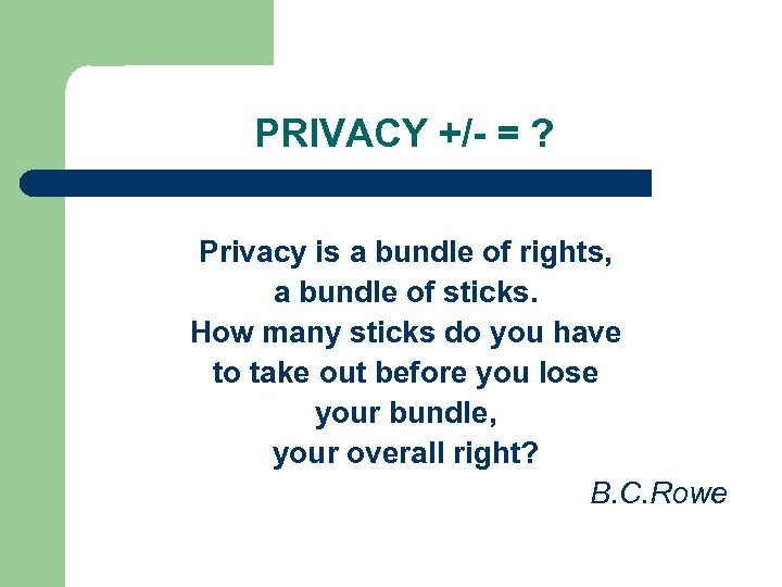 PRIVACY +/- = ? Privacy is a bundle of rights, a bundle of sticks.
